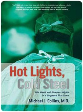 Hot Lights, Cold Steel: Life, Death, and Sleepless Nights in a Surgeon's First Years